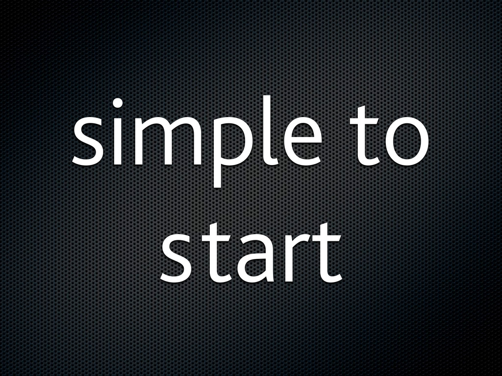 simple to start