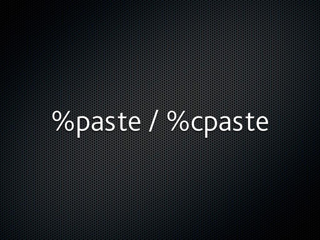 %paste / %cpaste