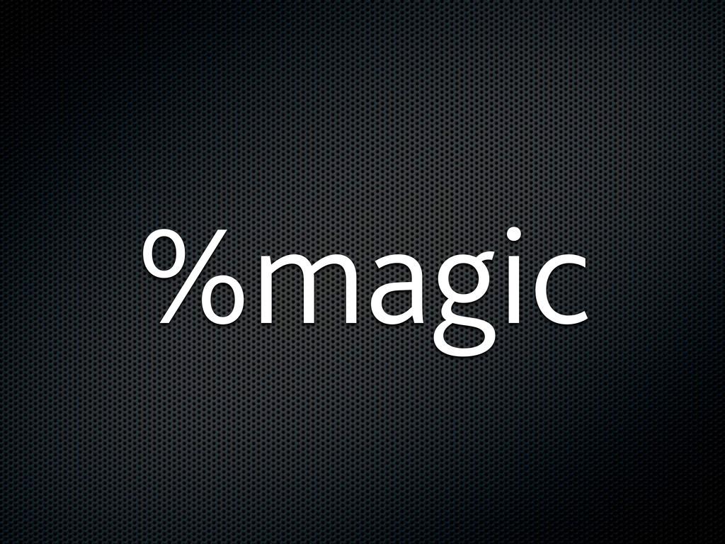 %magic