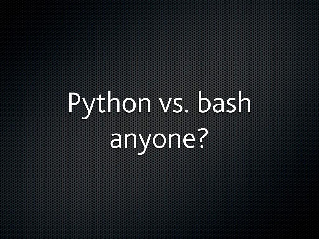 Python vs. bash anyone?