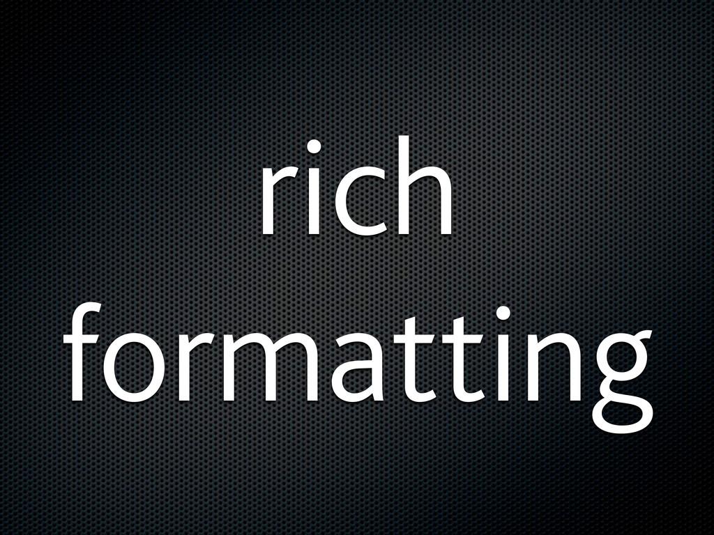 rich formatting
