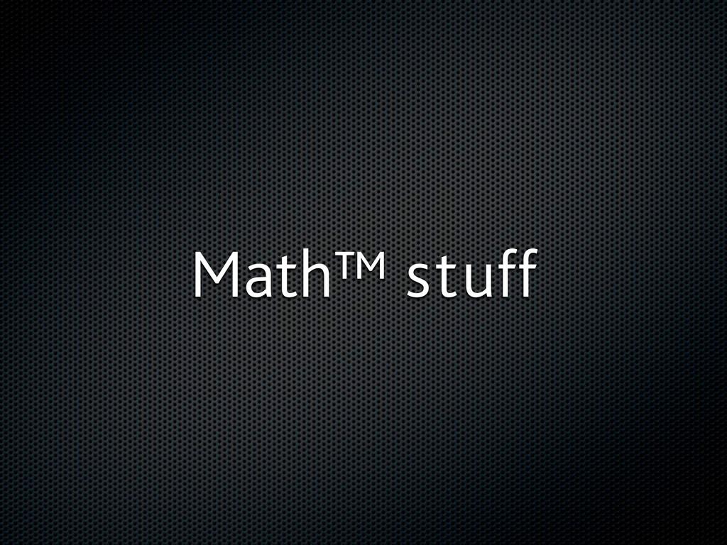 Math™ stuff