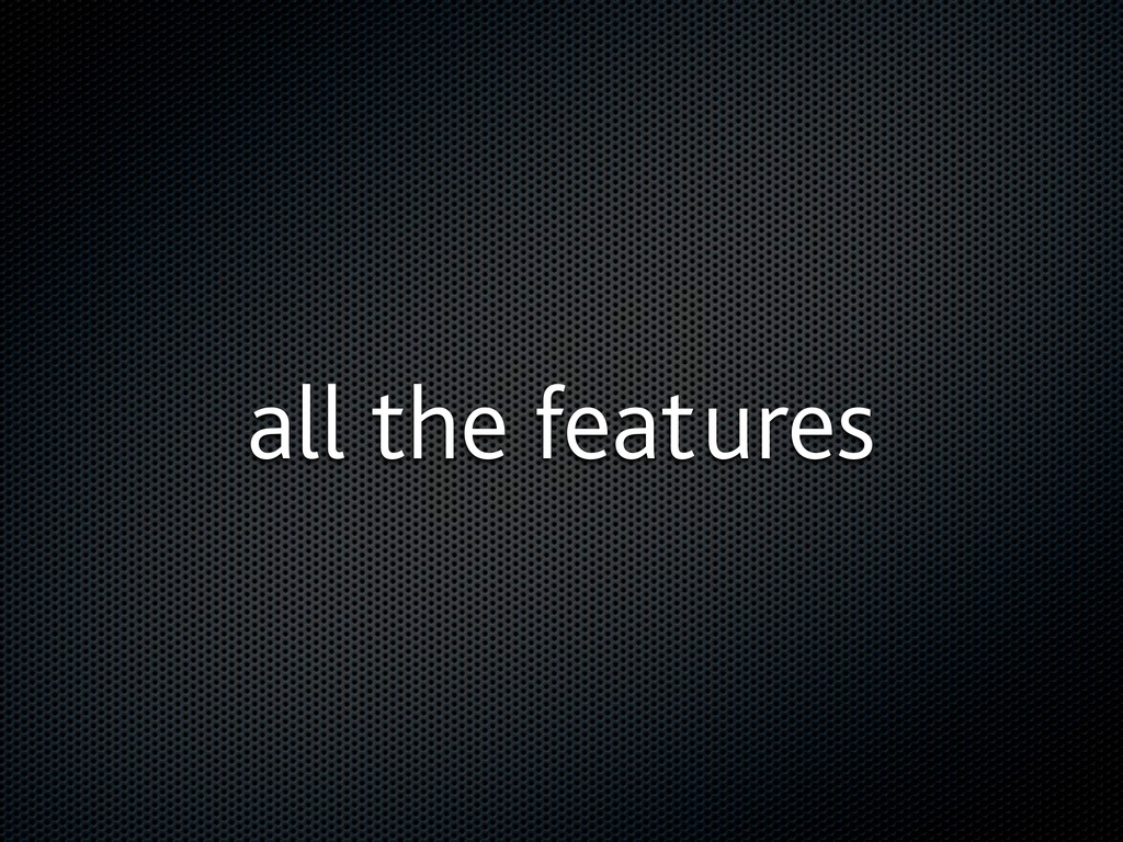 all the features