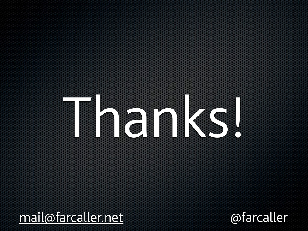 Thanks! mail@farcaller.net @farcaller