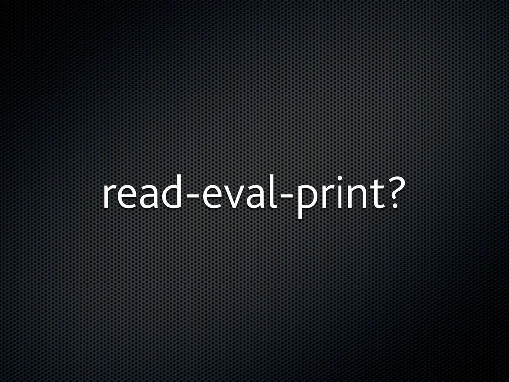 read-eval-print?