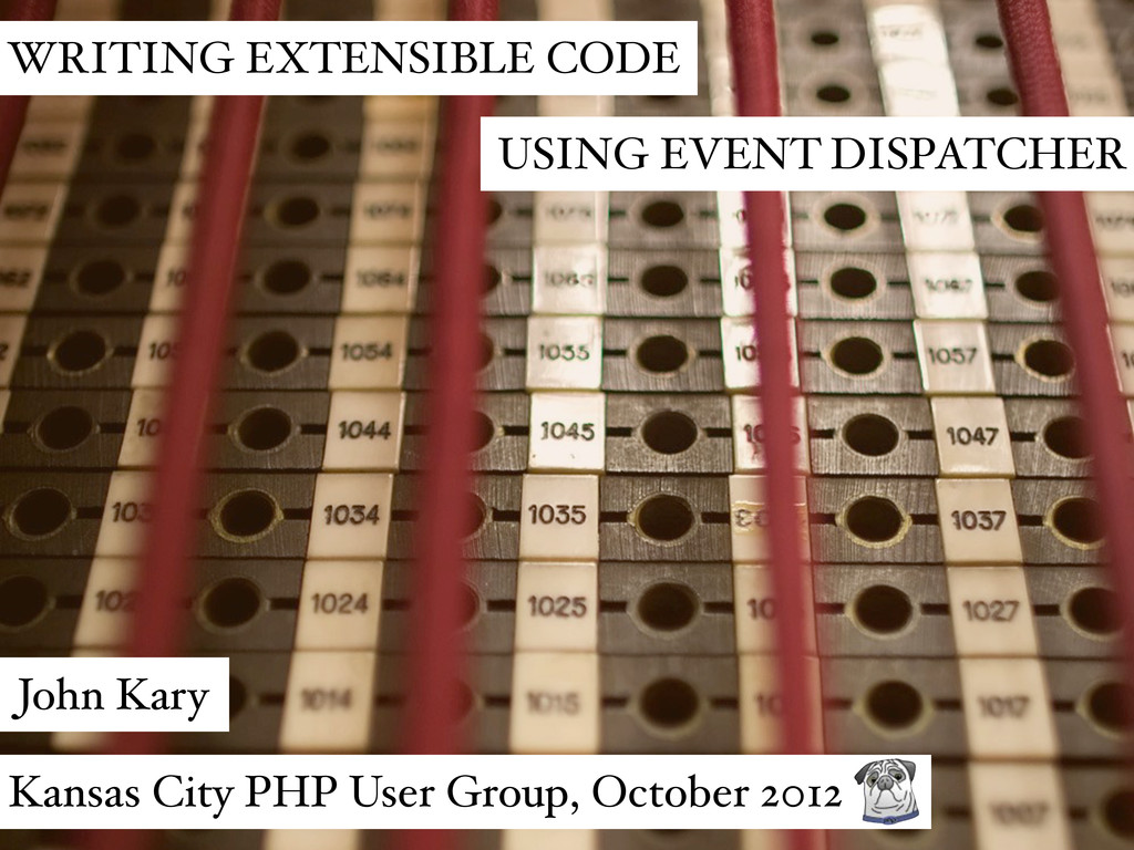 WRITING EXTENSIBLE CODE USING EVENT DISPATCHER ...