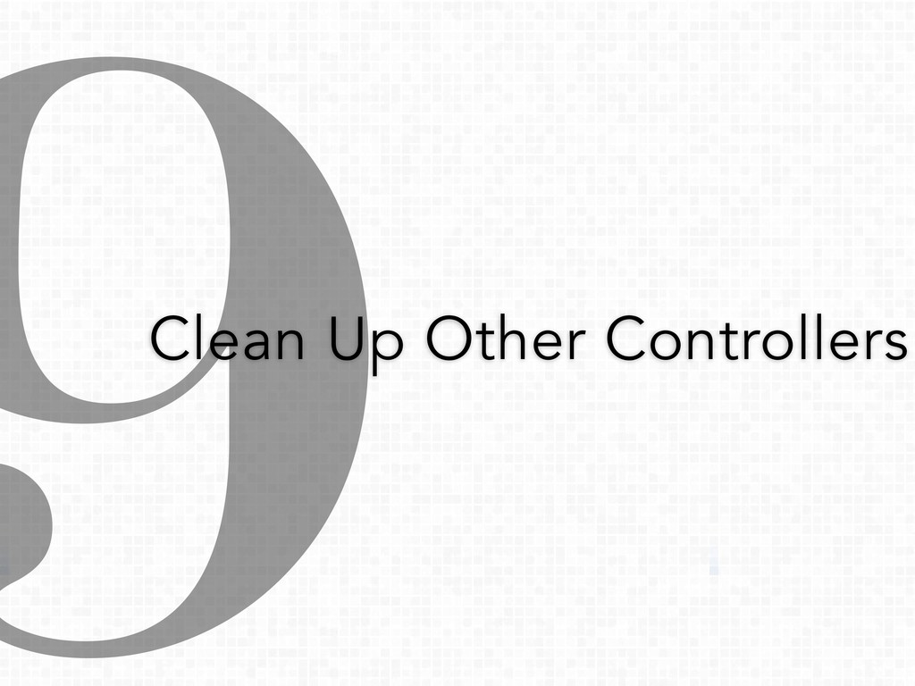 9 Clean Up Other Controllers