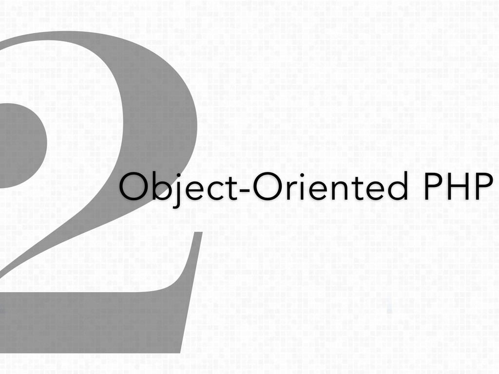 2 Object-Oriented PHP