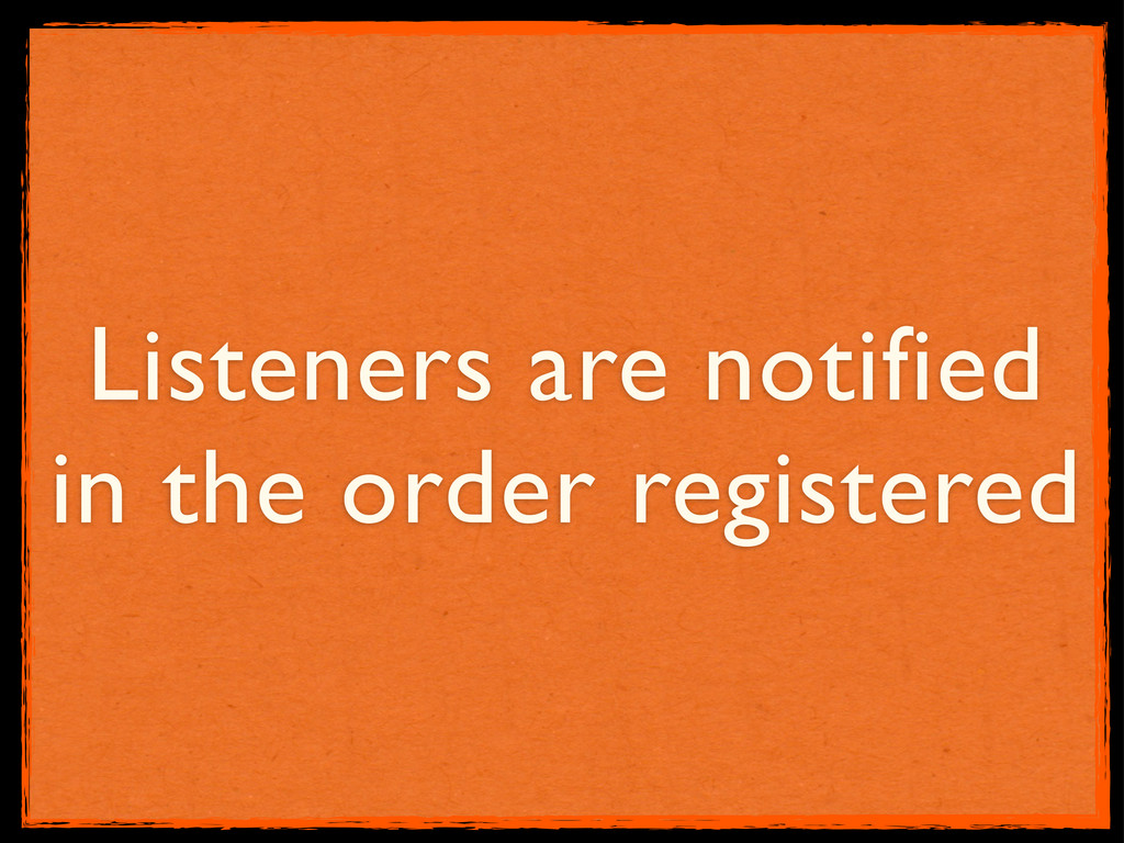 Listeners are notified in the order registered