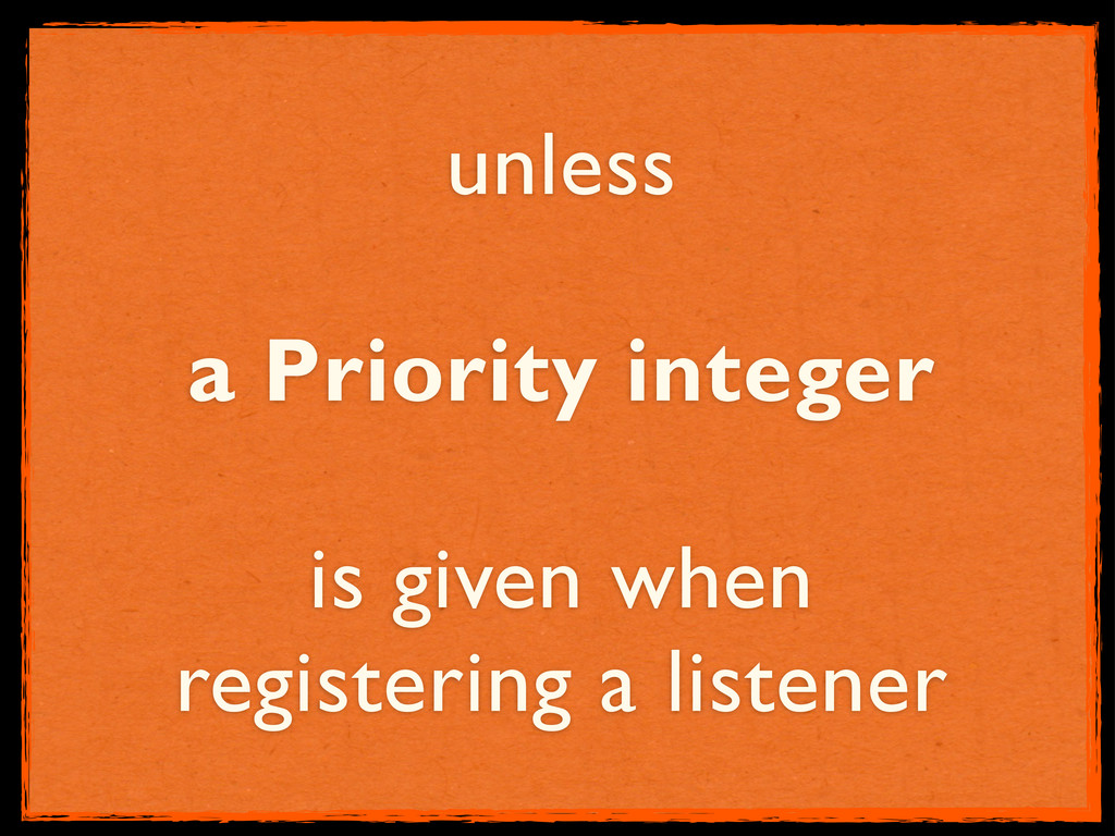 unless a Priority integer is given when registe...