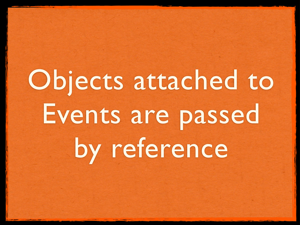 Objects attached to Events are passed by refere...