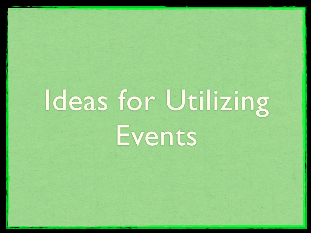 Ideas for Utilizing Events
