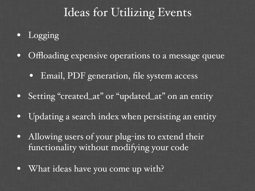 Ideas for Utilizing Events • Logging • Offloading...
