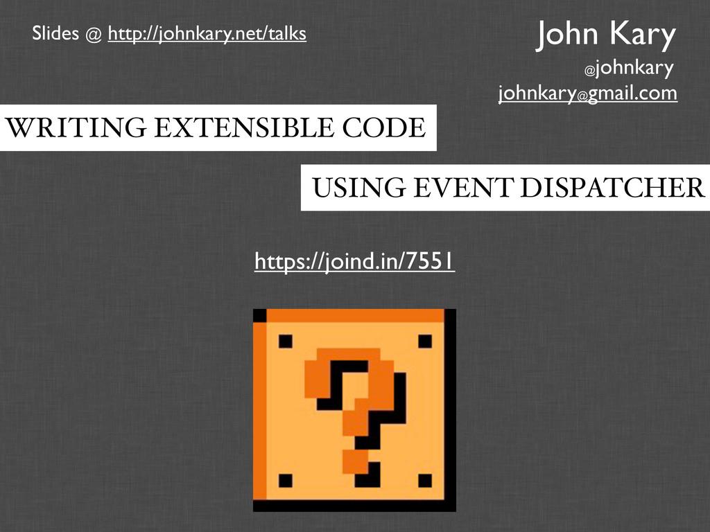 John Kary johnkary@ gmail.com @ johnkary Slides...