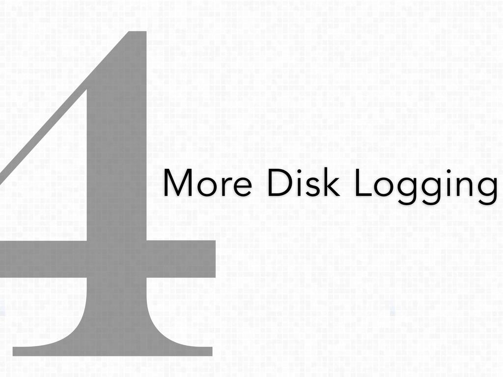 4More Disk Logging