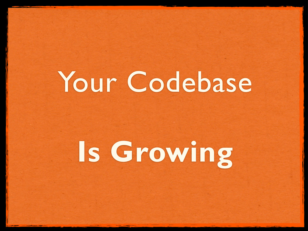 Your Codebase Is Growing