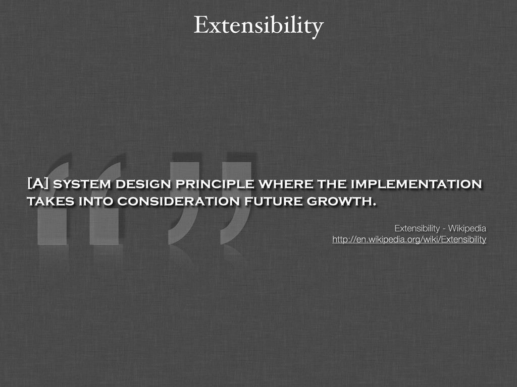 Extensibility [A] system design principle where...