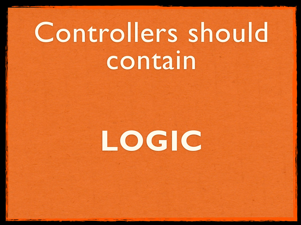 Controllers should contain LOGIC