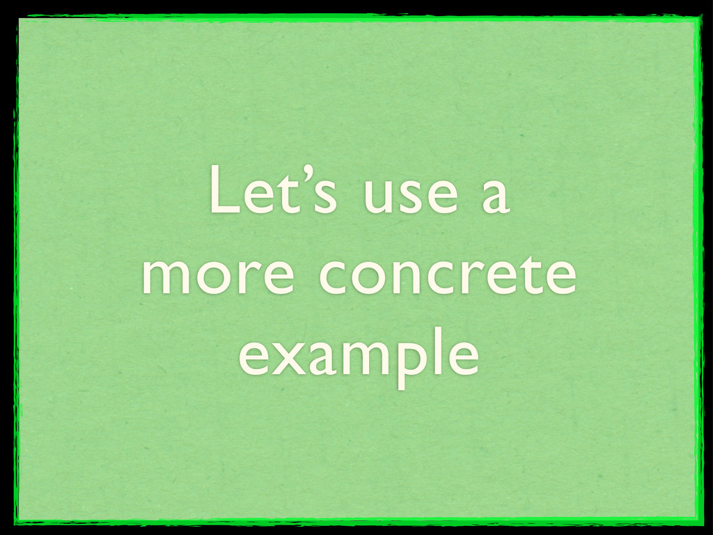 Let's use a more concrete example
