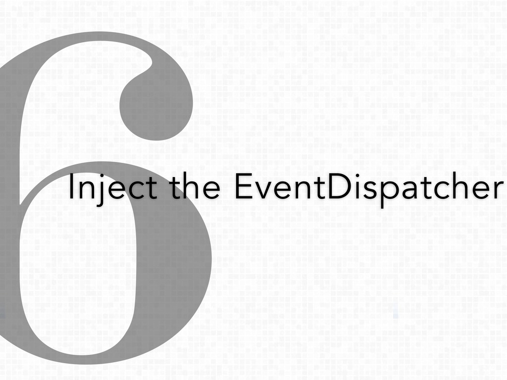 6 Inject the EventDispatcher