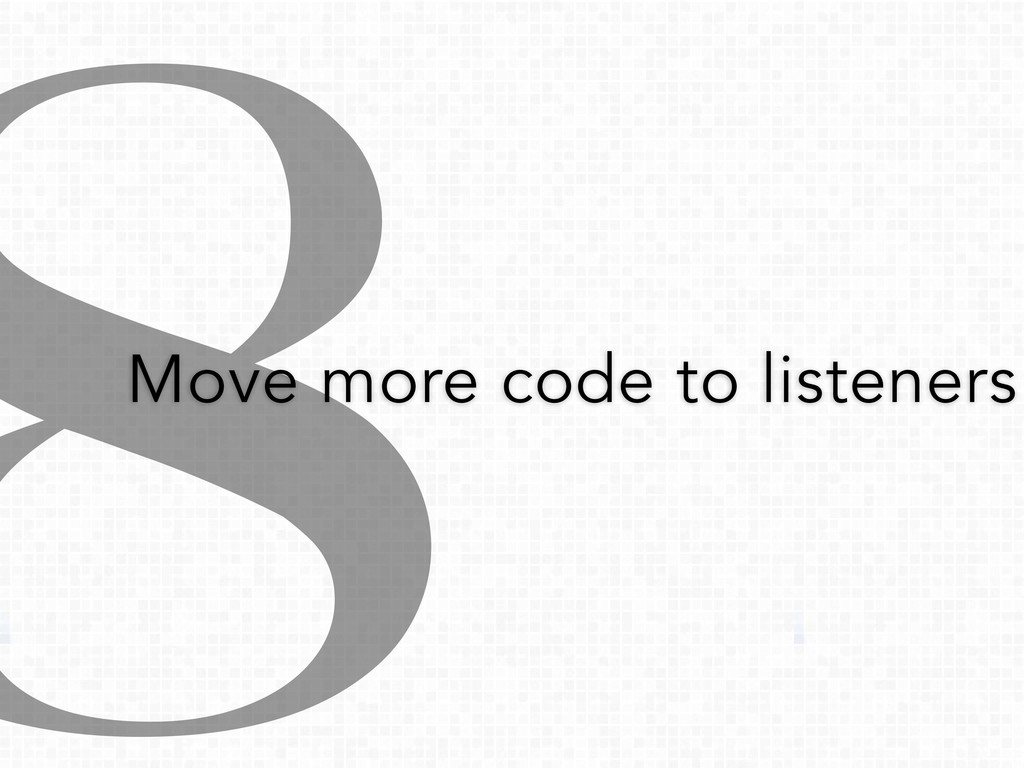 8 Move more code to listeners