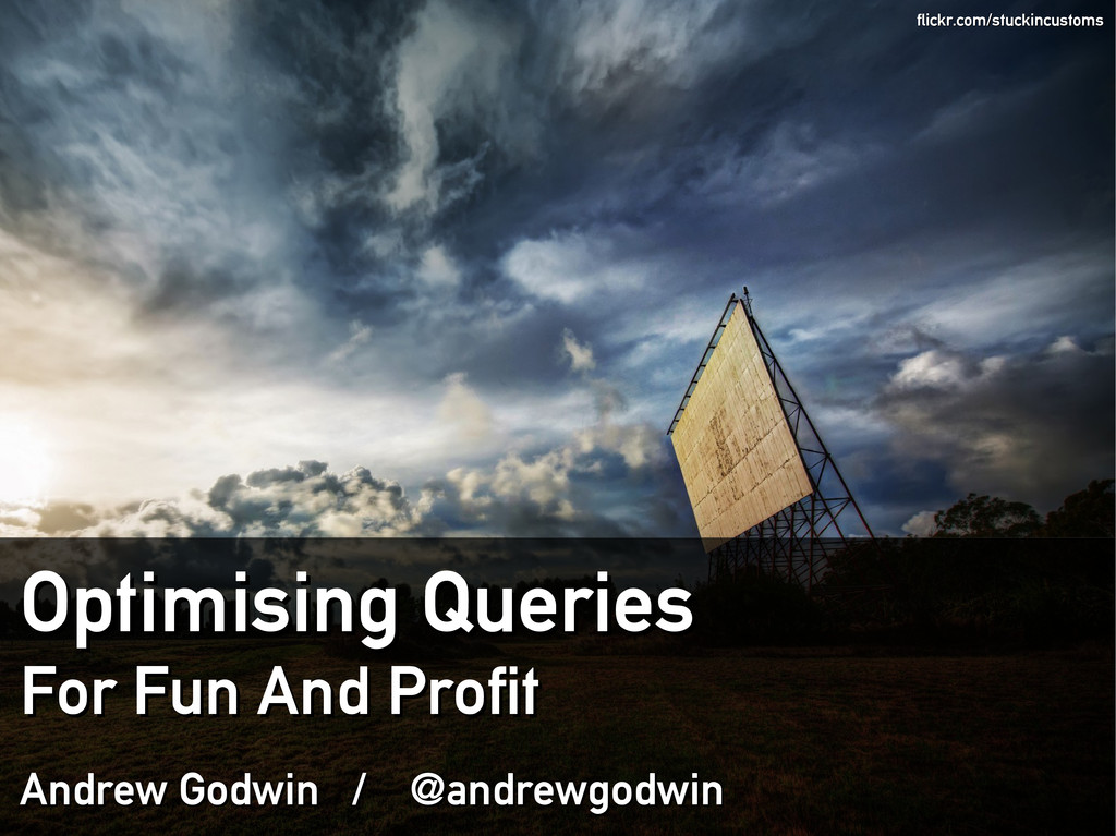Optimising Queries Optimising Queries For Fun A...