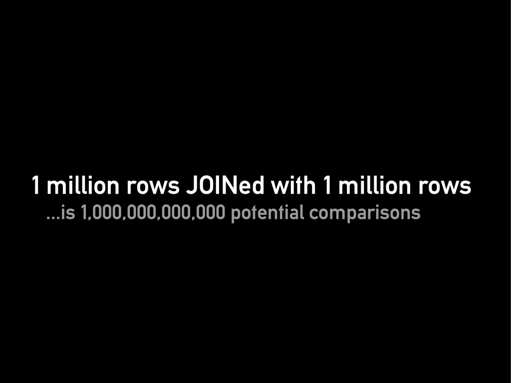 1 million rows JOINed with 1 million rows 1 mil...