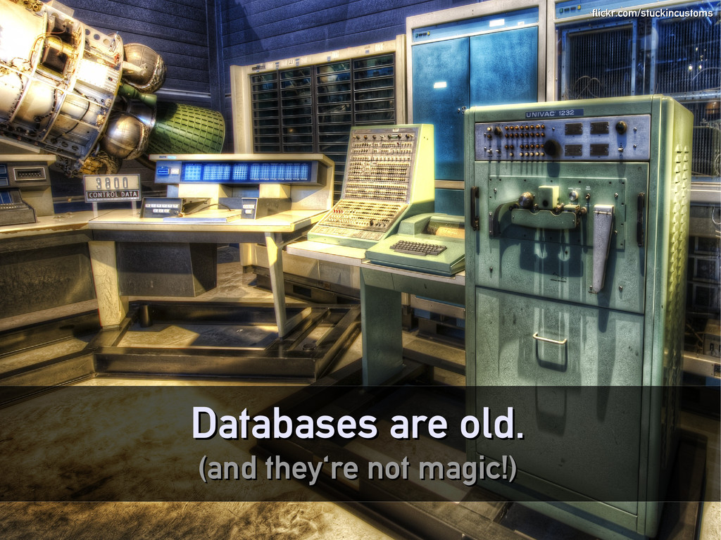Databases are old. Databases are old. (and they...