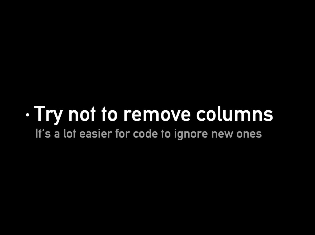 · Try not to remove columns · Try not to remove...