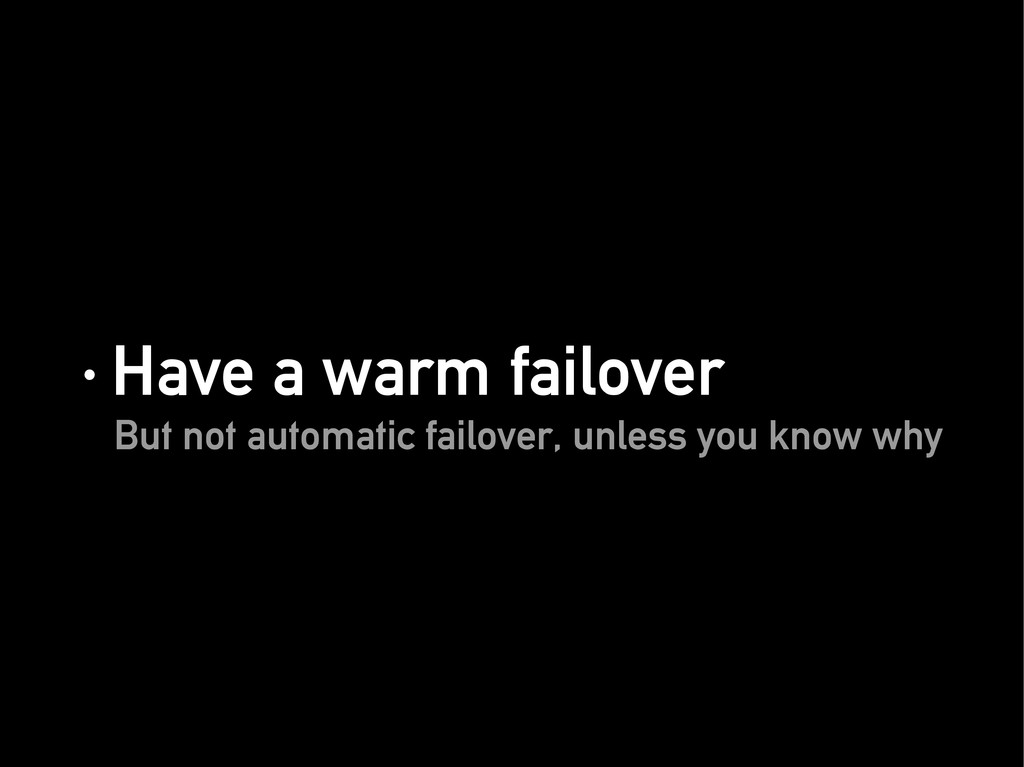 · Have a warm failover · Have a warm failover B...