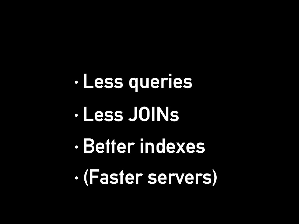 · Less queries · Less queries · Less JOINs · Le...