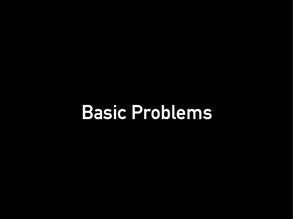 Basic Problems Basic Problems