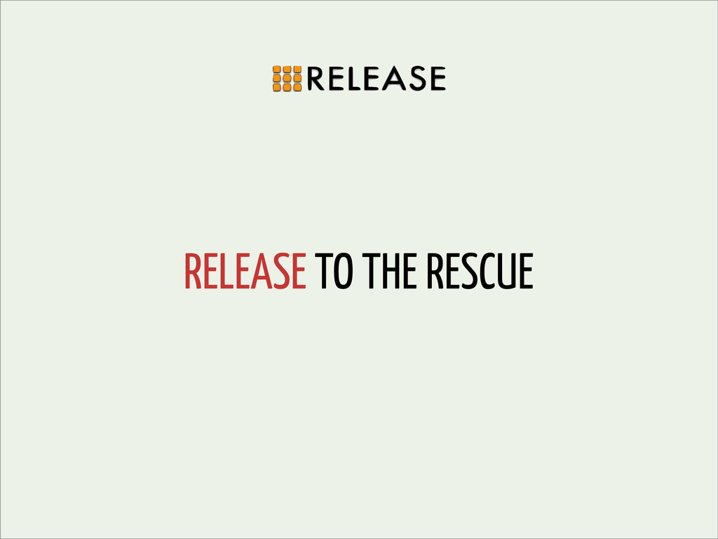 RELEASE TO THE RESCUE