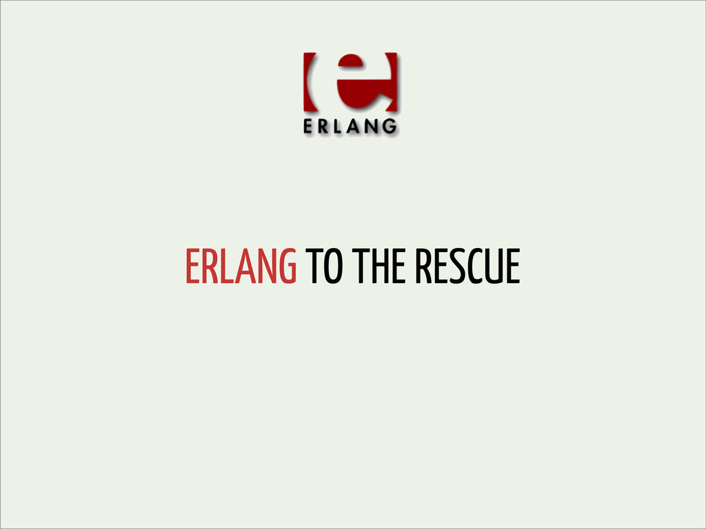 ERLANG TO THE RESCUE