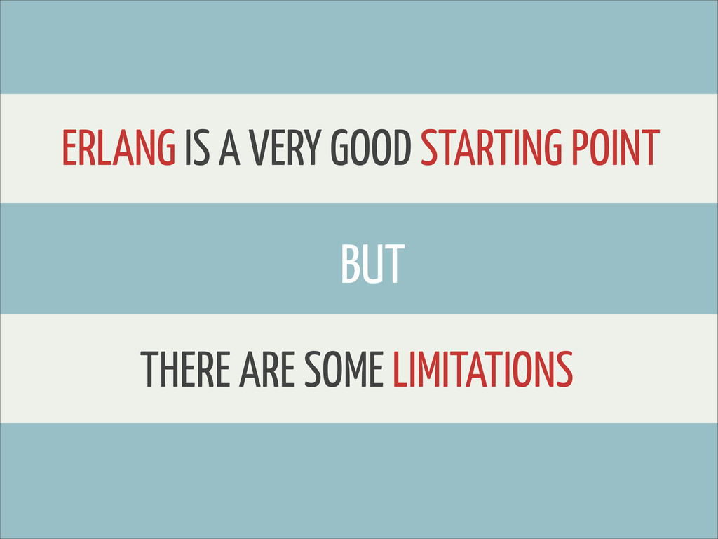 ERLANG IS A VERY GOOD STARTING POINT BUT THERE ...