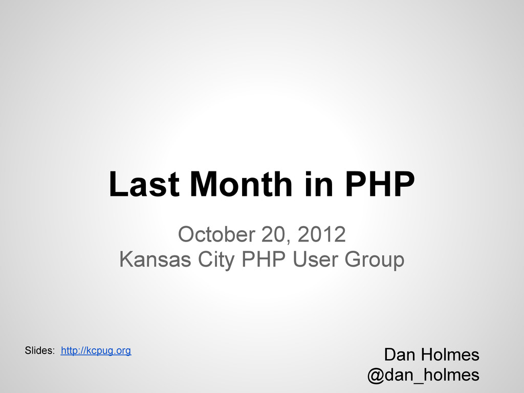 Last Month in PHP October 20, 2012 Kansas City ...