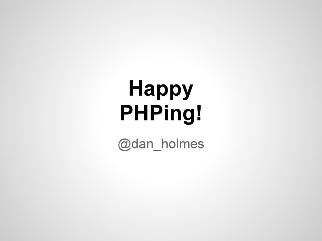 Happy PHPing! @dan_holmes