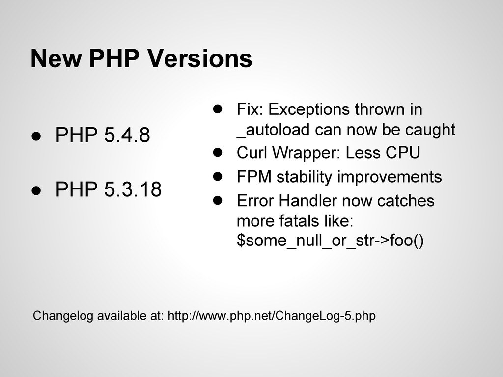 New PHP Versions ● PHP 5.4.8 ● PHP 5.3.18 ● Fix...