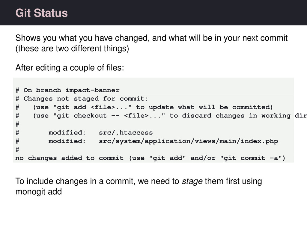 Git Status Shows you what you have changed, and...