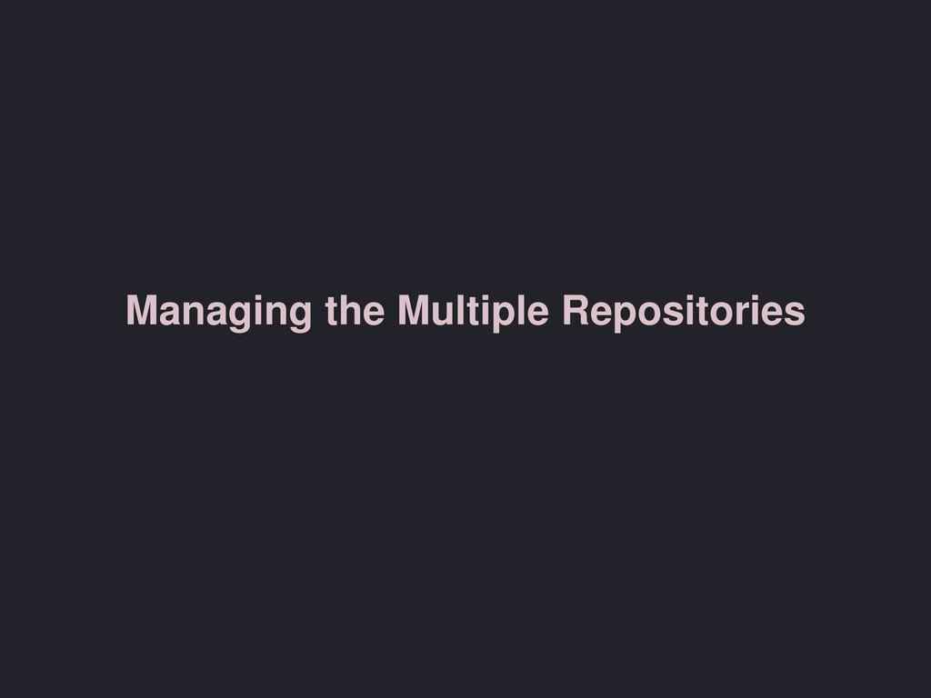 Managing the Multiple Repositories