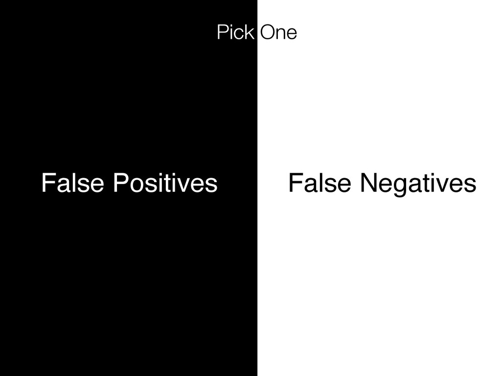 False Positives False Negatives Pick One