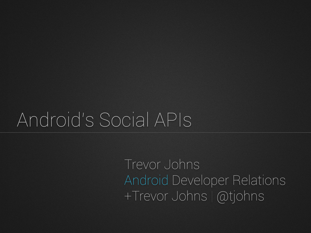 Trevor Johns Android Developer Relations +Trevo...