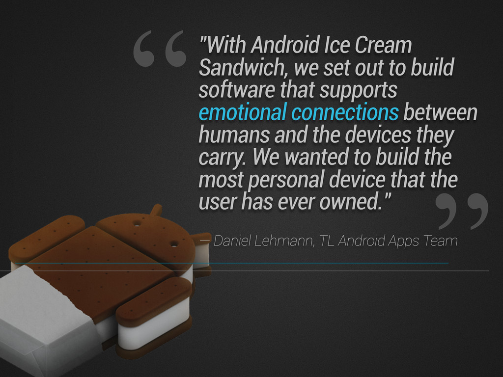 """With Android Ice Cream Sandwich, we set out to..."