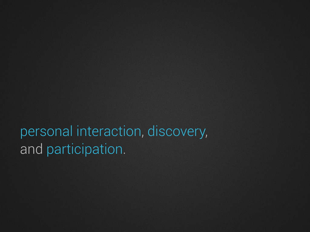 personal interaction, discovery, and participat...