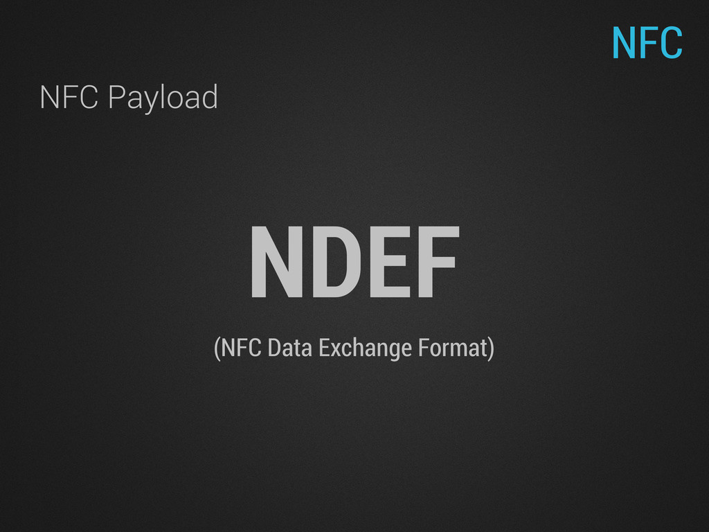 NFC NFC Payload NDEF (NFC Data Exchange Format)