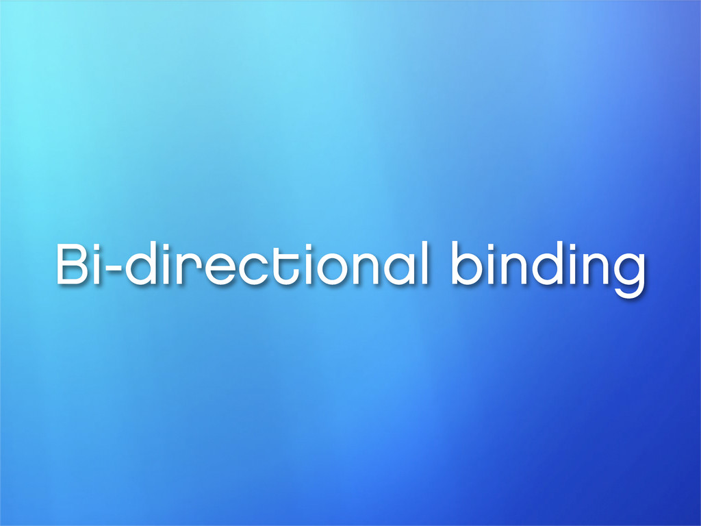Bi-directional binding