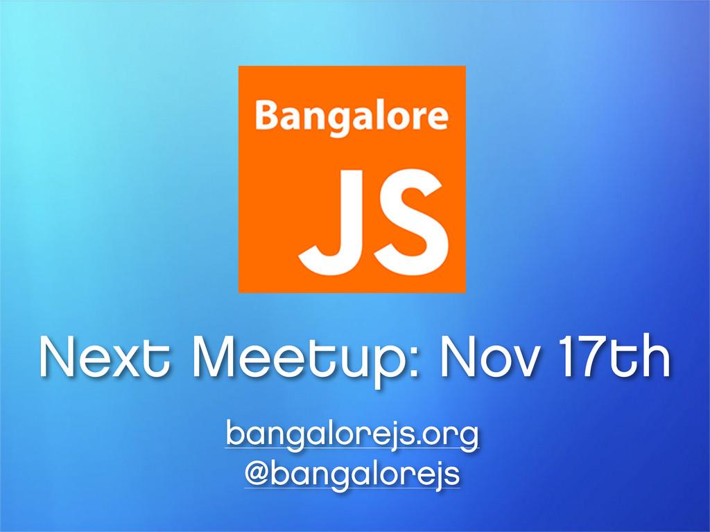 Next Meetup: Nov 17th bangalorejs.org @bangalor...