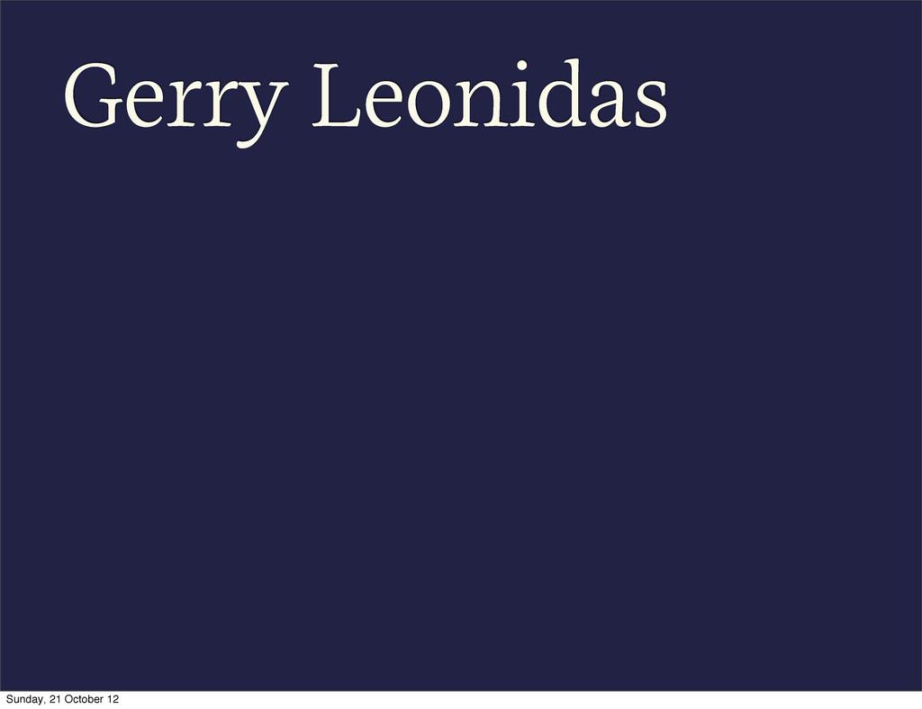 Gerry Leonidas Sunday, 21 October 12