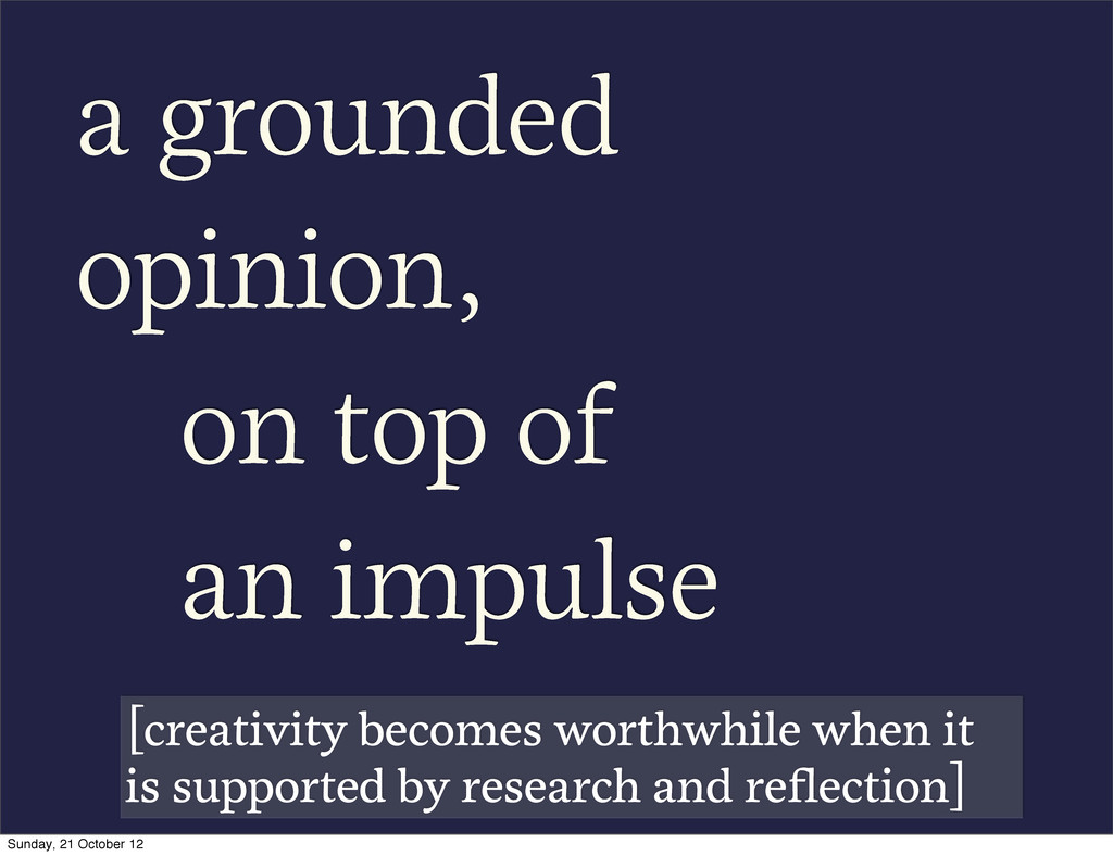 a grounded opinion, on top of an impulse [creat...