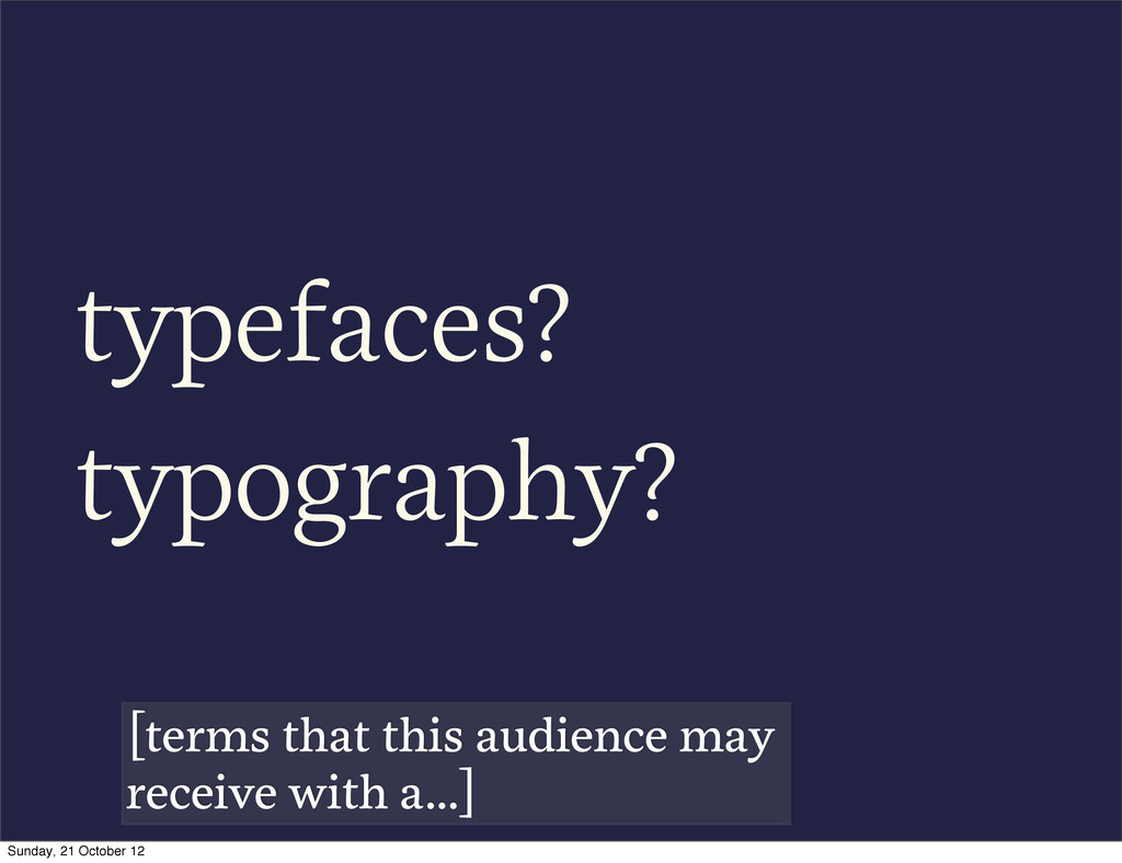 typefaces? typography? [terms that this audienc...